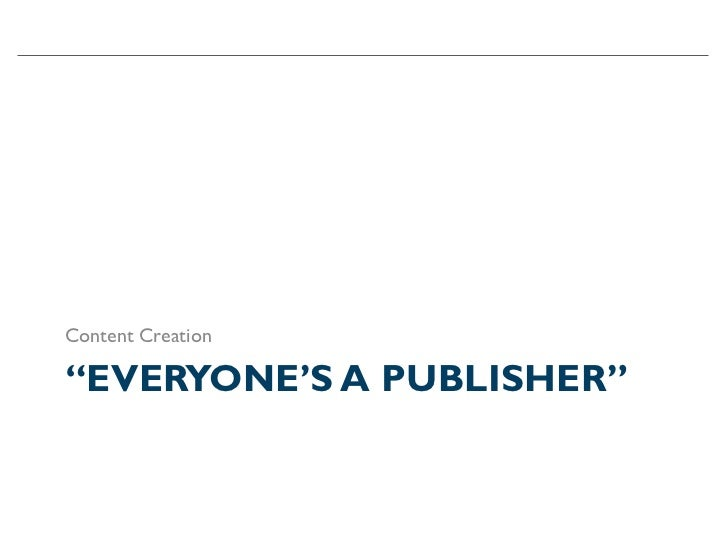 """Content Creation""""EVERYONE'S A PUBLISHER"""""""