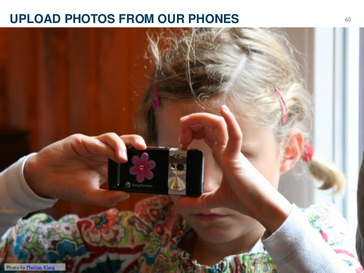 UPLOAD PHOTOS FROM OUR PHONES                 60       ©2012 Razorfish. All rights reserved.Photo by Mathias Klang