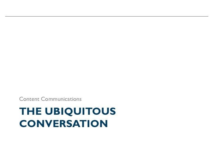 Content CommunicationsTHE UBIQUITOUSCONVERSATION