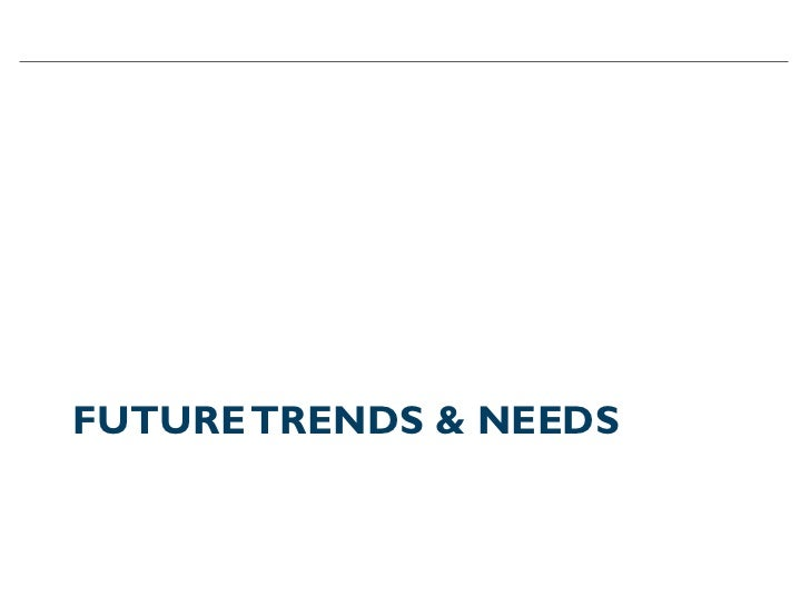 FUTURE TRENDS & NEEDS