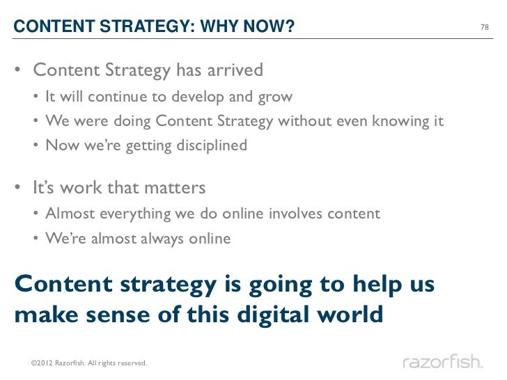 CONTENT STRATEGY: WHY NOW?                                   78• Content Strategy has arrived  • It will continue to devel...