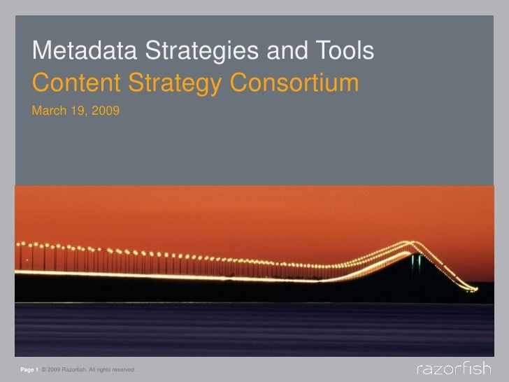 Metadata Strategies and Tools     Content Strategy Consortium     March 19, 2009     Page 1 © 2009 Razorfish. All rights r...