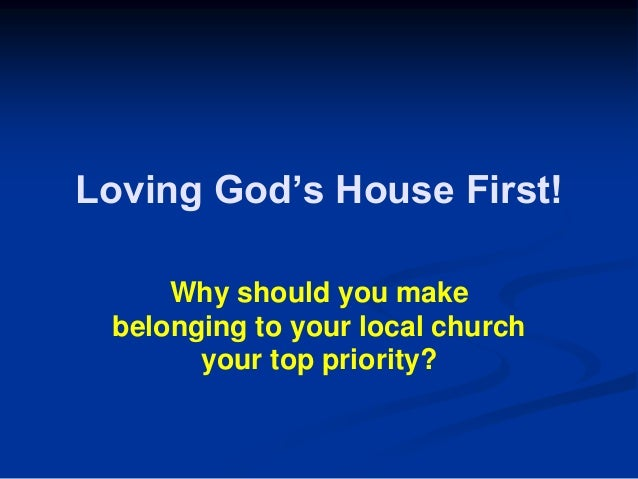 """Loving God""""s House First! Why should you make belonging to your local church your top priority?"""