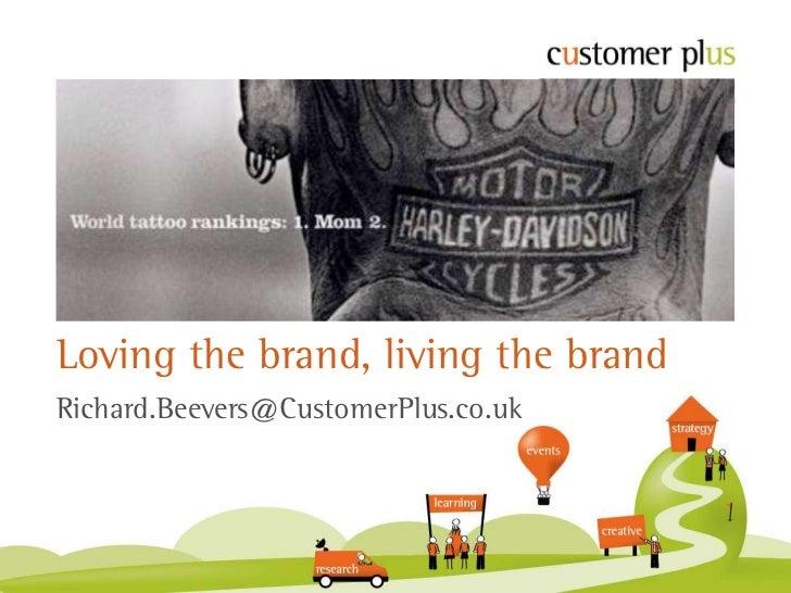 Loving the brand, living the brandRichard.Beevers@CustomerPlus.co.uk
