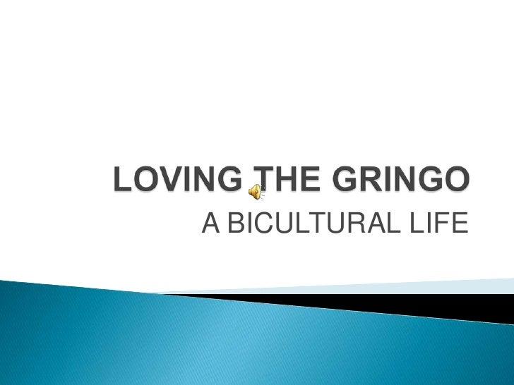 LOVING THE GRINGO<br />A BICULTURAL LIFE<br />