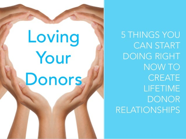 Loving Your Donors  5 THINGS YOU CAN START DOING RIGHT NOW TO CREATE LIFETIME DONOR RELATIONSHIPS