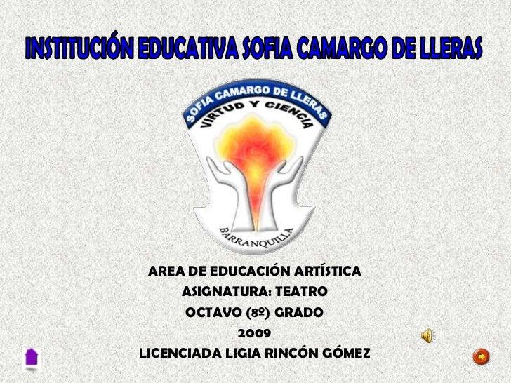 AREA DE EDUCACIÓN ARTÍSTICA     ASIGNATURA: TEATRO      OCTAVO (8º) GRADO             2009LICENCIADA LIGIA RINCÓN GÓMEZ