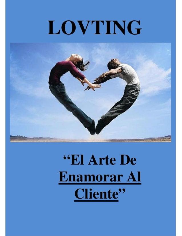 """LOVTING""""El Arte DeEnamorar Al  Cliente""""Lovting """"El Arte De Enamorar a Tu Cliente""""         Por Juan David Ramírez          ..."""