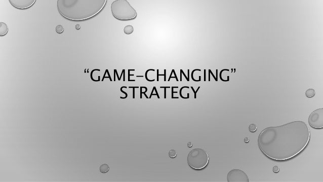 """""""GAME-CHANGING"""" STRATEGY"""