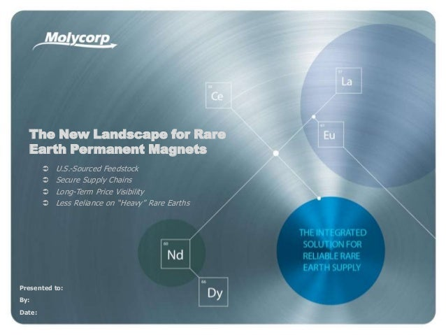 ‹#›Presented to:By:Date:The New Landscape for RareEarth Permanent Magnets U.S.-Sourced Feedstock Secure Supply Chains L...