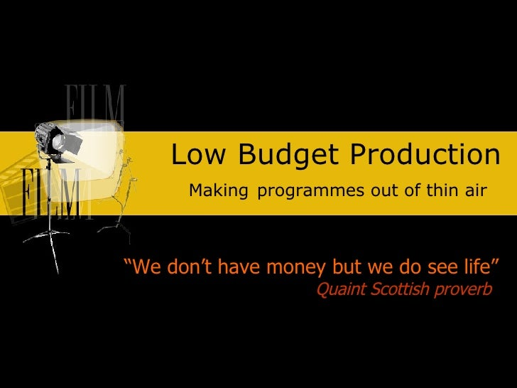 """Low Budget Production Making   programmes out of thin air """" We don't have money but we do see life"""" Quaint Scottish proverb"""