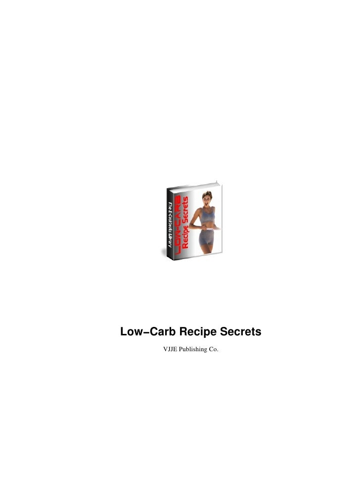 Low−Carb Recipe Secrets       VJJE Publishing Co.