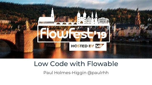 Low Code with Flowable Paul Holmes-Higgin @paulrhh