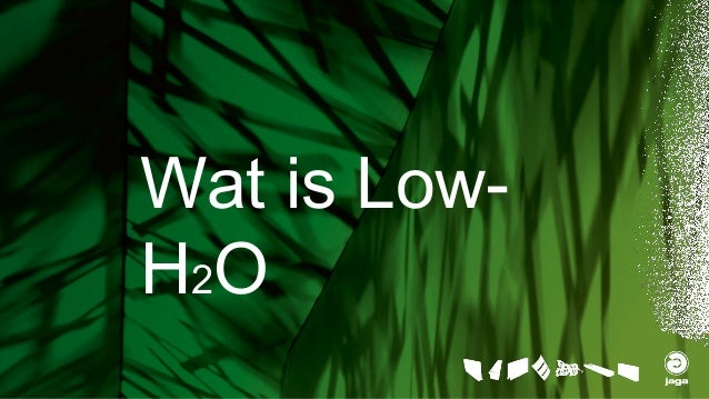 Wat is Low- H2O
