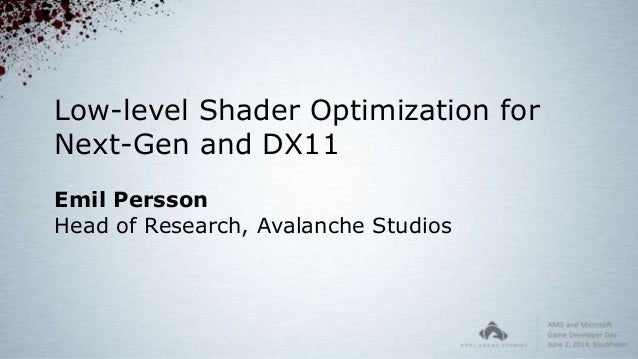 Low-level Shader Optimization for Next-Gen and DX11 Emil Persson Head of Research, Avalanche Studios