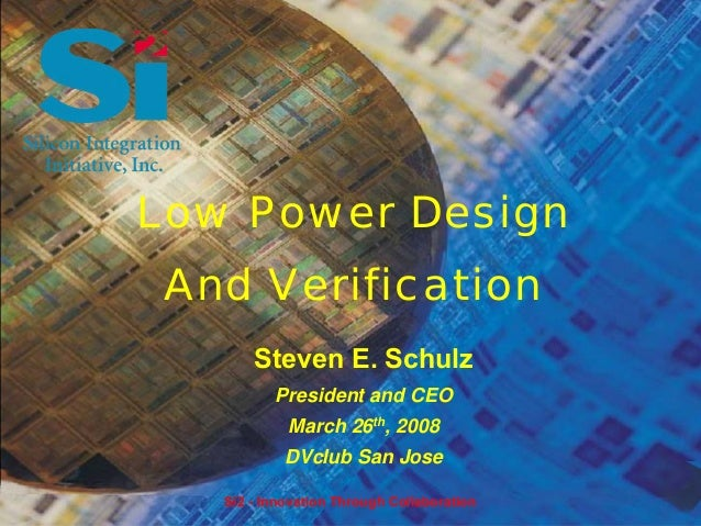 Low Power Design And Verification       Steven E. Schulz          President and CEO            March 26th, 2008           ...