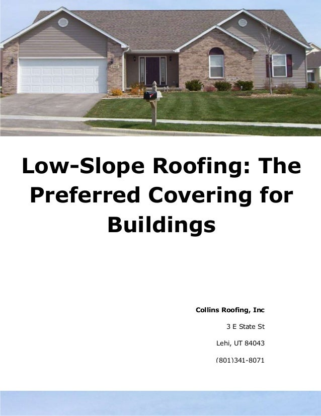 Low-Slope Roofing: The Preferred Covering for Buildings Collins Roofing, Inc 3 E State St Lehi, UT 84043 (801)341-8071