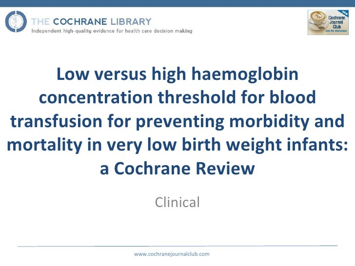 Low versus high haemoglobin   concentration threshold for bloodtransfusion for preventing morbidity andmortality in very l...