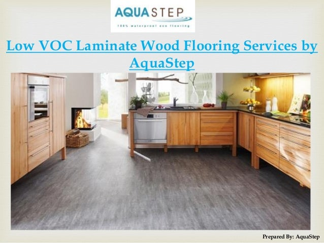 Exceptionnel Low VOC Laminate Wood Flooring Services By AquaStep Prepared By: AquaStep  ...