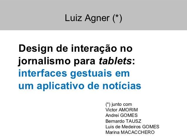 Luiz Agner (*)Design de interação nojornalismo para tablets:interfaces gestuais emum aplicativo de notícias               ...