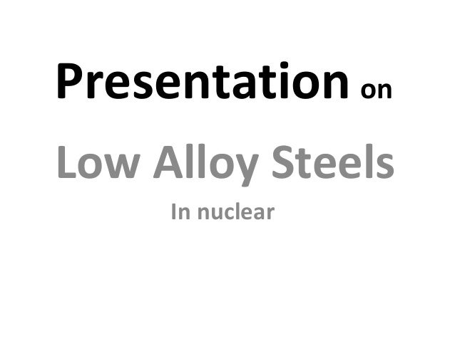 Presentation onLow Alloy Steels     In nuclear