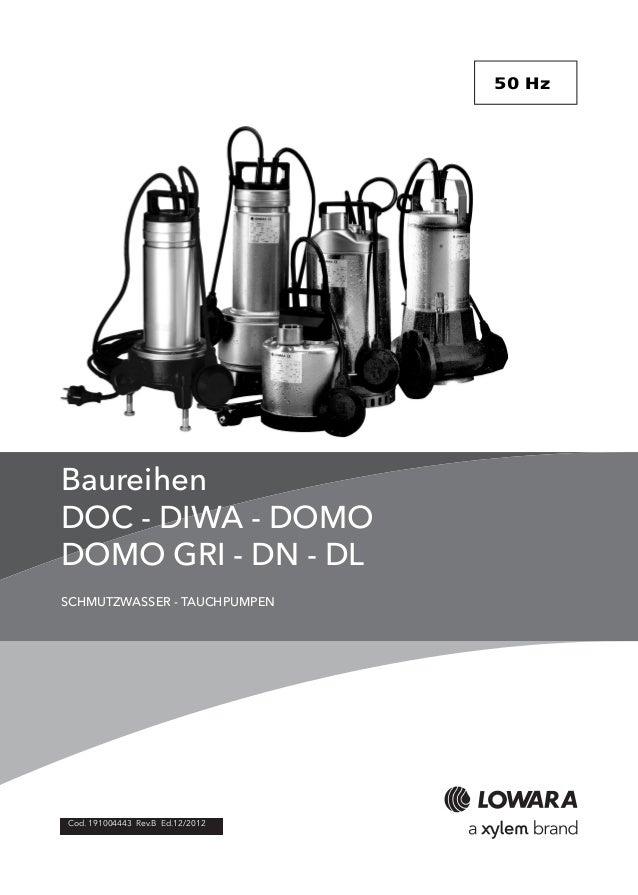 Cod. 191004443 Rev.B Ed.12/2012  50 Hz  Baureihen  DOC - DIWA - DOMO  DOMO GRI - DN - DL  SCHMUTZWASSER - TAUCHPUMPEN