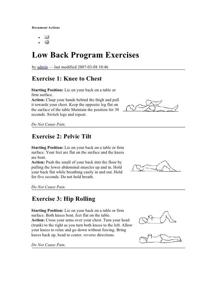 Document Actions      •     •   Low Back Program Exercises by admin — last modified 2007-03-08 10:46  Exercise 1: Knee to ...