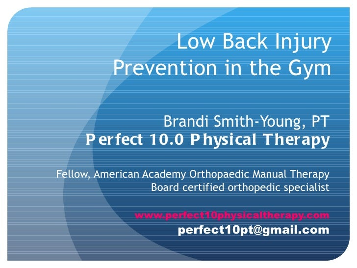 Low Back Injury           Prevention in the Gym                 Brandi Smith-Young, PT      P er fect 10.0 P hysi cal T he...