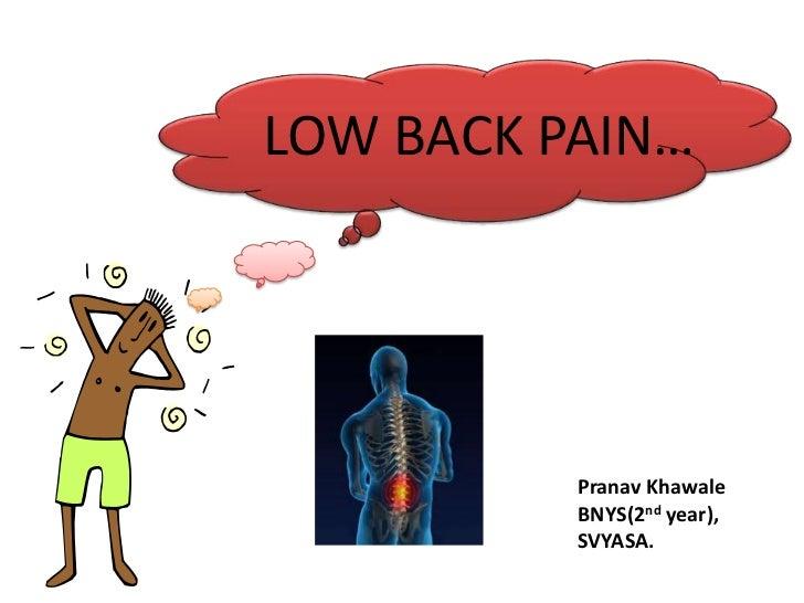 LOW BACK PAIN…<br />Pranav Khawale<br />BNYS(2nd year),<br />SVYASA.<br />
