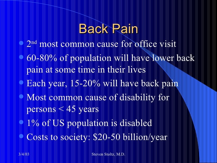 Back Pain <ul><li>2 nd  most common cause for office visit </li></ul><ul><li>60-80% of population will have lower back pai...