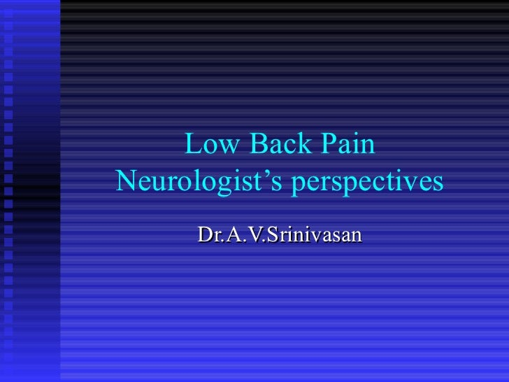 Low Back PainNeurologist's perspectives      Dr.A.V.Srinivasan