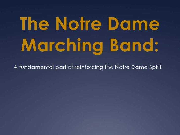 The Notre Dame Marching Band:<br />A fundamental part of reinforcing the Notre Dame Spirit <br />The Notre Dame Marching B...