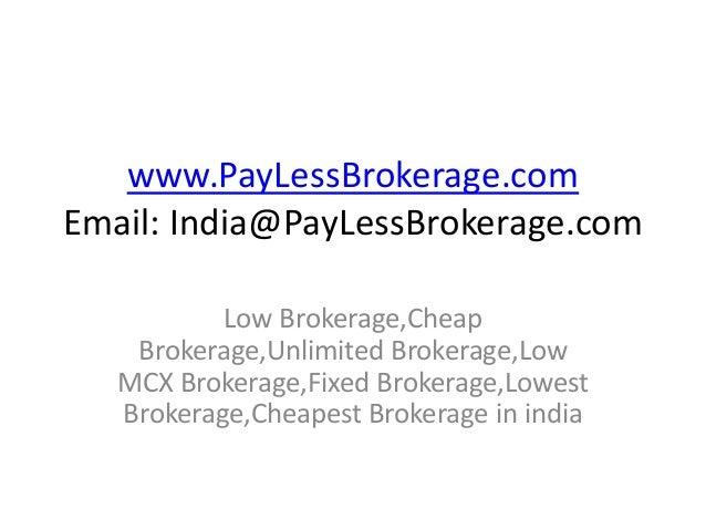 www.PayLessBrokerage.com Email: India@PayLessBrokerage.com Low Brokerage,Cheap Brokerage,Unlimited Brokerage,Low MCX Broke...