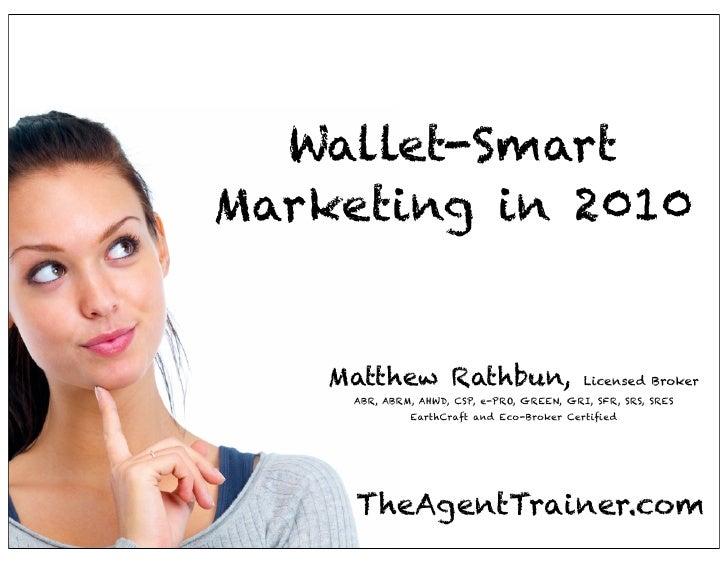 Wallet-Smart Marketing in 2010       Matthew Rathbun,                        Licensed Broker      ABR, ABRM, AHWD, CSP, e-...