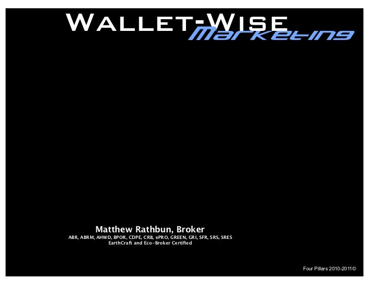 Wallet-Wise      Marketing           Matthew Rathbun, BrokerABR, ABRM, AHWD, BPOR, CDPE, CRB, ePRO, GREEN, GRI, SFR, SRS, ...