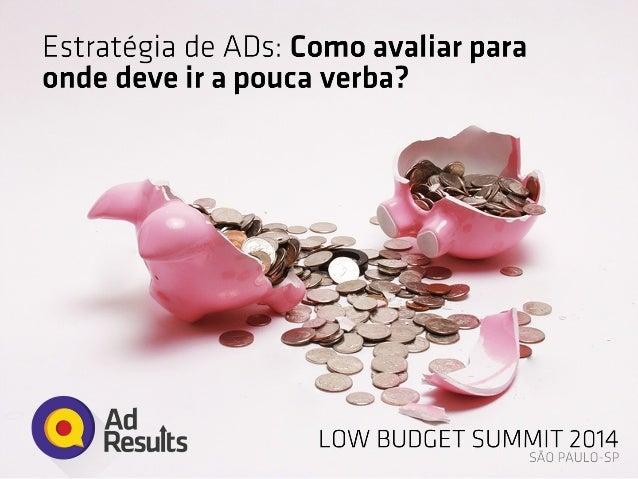 Facebook Ads - Melhores estratégias de Ads com Pouca Verba - Low Budget Summit 2014