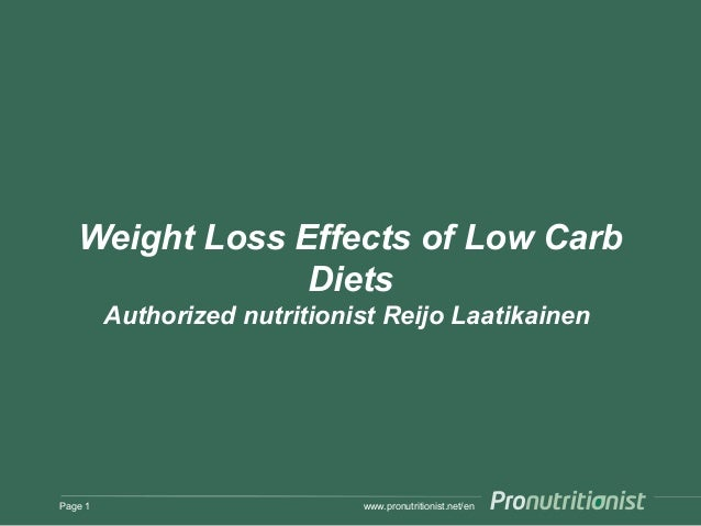 www.pronutritionist.net/en Weight Loss Effects of Low Carb Diets Authorized nutritionist Reijo Laatikainen Page 1