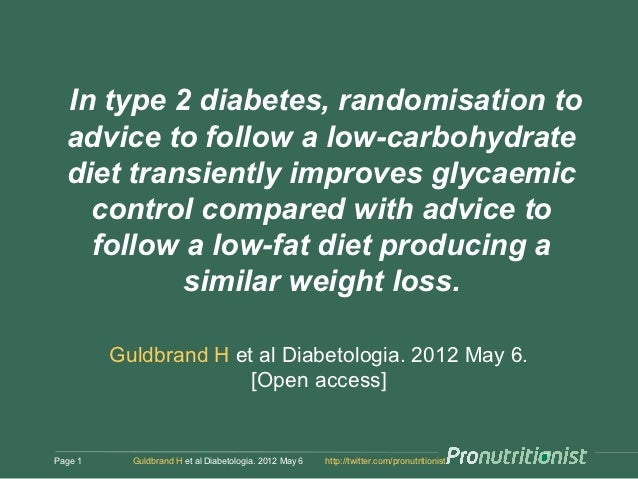 In type 2 diabetes, randomisation to  advice to follow a low-carbohydrate  diet transiently improves glycaemic    control ...