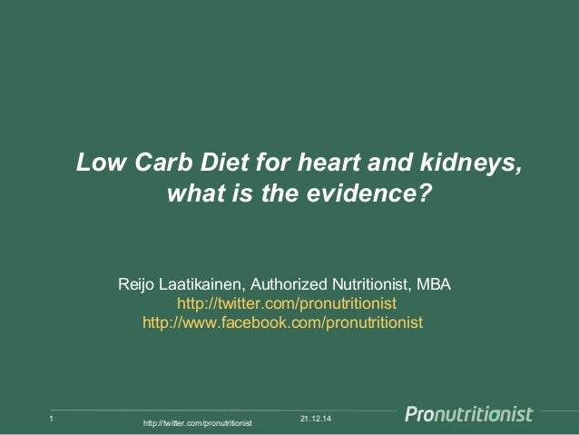 Low Carb Diet for heart and kidneys, what is the evidence? 21.12.141 http://twitter.com/pronutritionist Reijo Laatikainen,...