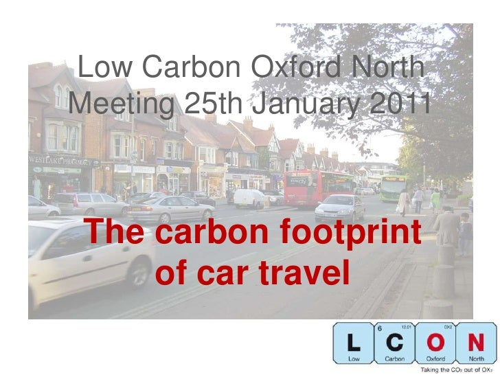 Low Carbon Oxford NorthMeeting 25th January 2011<br />The carbon footprint of car travel<br />