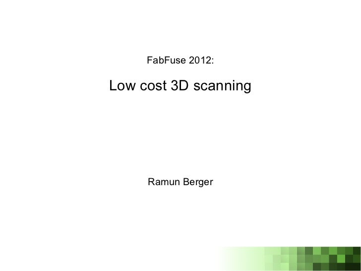 FabFuse 2012:Low cost 3D scanning     Ramun Berger