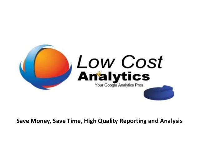Save Money, Save Time, High Quality Reporting and Analysis