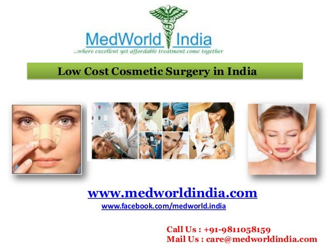 Low Cost Cosmetic Surgery in India  www.medworldindia.com www.facebook.com/medworld.india Call Us : +91-9811058159 Mail Us...