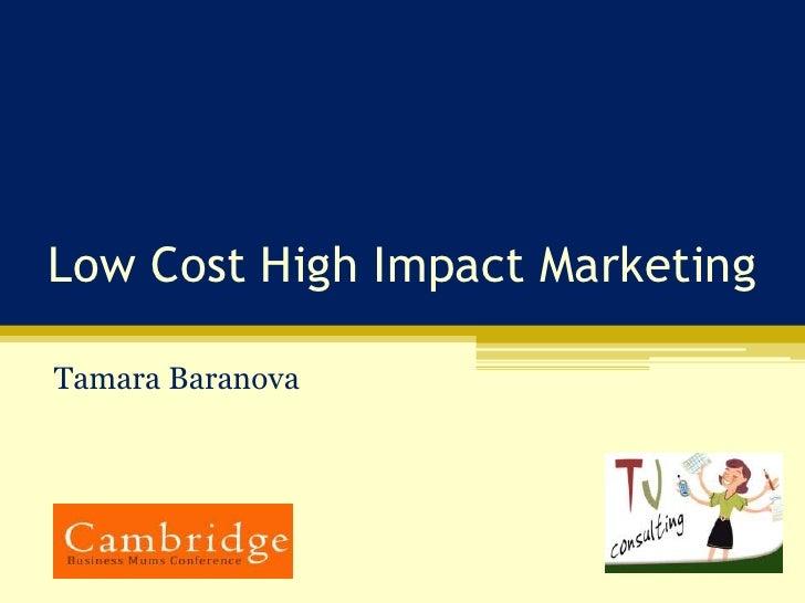Low Cost High Impact Marketing<br />Tamara Baranova<br />