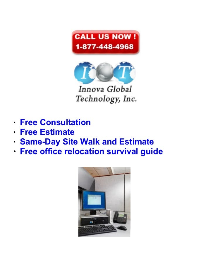 ●    Free Consultation●    Free Estimate●    Same-Day Site Walk and Estimate●   Free office relocation survival guide