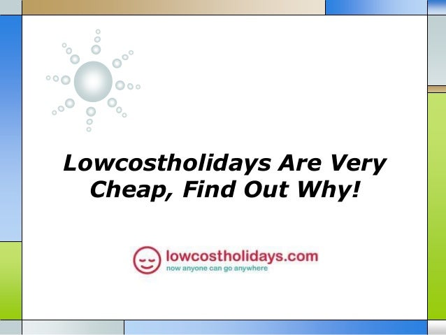 Lowcostholidays Are Very Cheap, Find Out Why!
