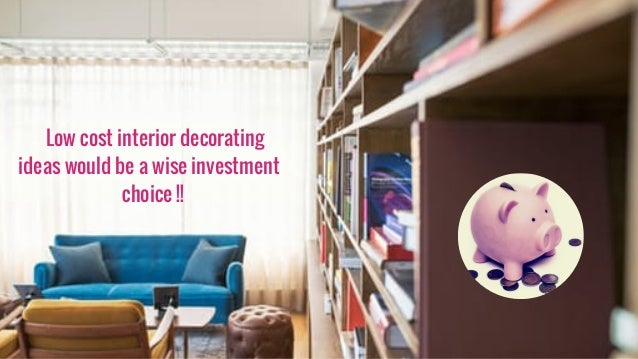 Low Cost Interior Design Ideas: Low Cost Interior Decorating Ideas Would Be A Wise