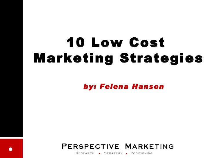 10 Low Cost  Marketing Strategies   by: Felena Hanson