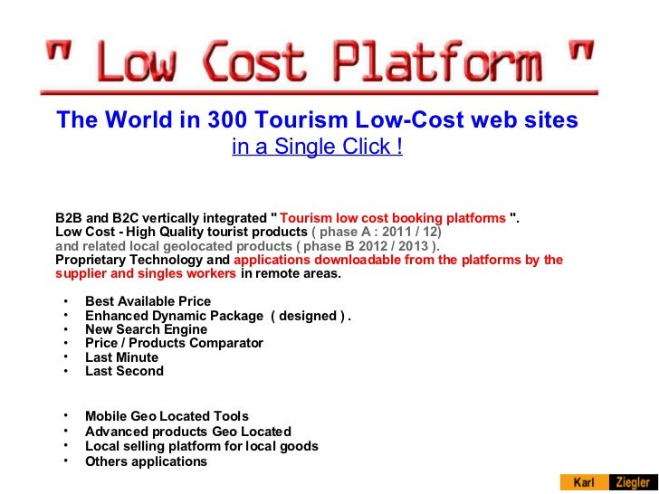 "<ul><li>B2B and B2C vertically integrated ""  Tourism low cost booking platforms  "". Low Cost - High Quality to..."