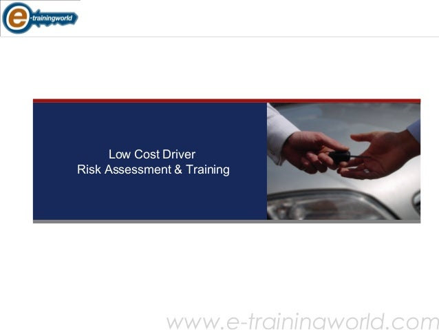 Driver Training and Fleet Risk ManagementLow Cost Driver Risk Assessment & Training www.e-trainingworld.com